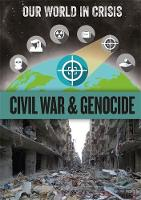 Civil War and Genocide - Our World in Crisis (Hardback)