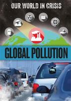 Global Pollution - Our World in Crisis (Hardback)