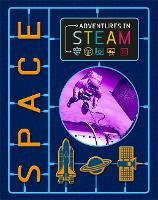 Adventures in STEAM: Space - Adventures in STEAM (Hardback)