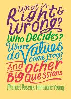 What is Right and Wrong? Who Decides? Where Do Values Come From? And Other Big Questions - And Other Big Questions (Hardback)