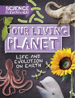 Science is Everywhere: Our Living Planet: Life and evolution on Earth - Science is Everywhere (Hardback)