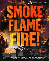 Smoke, Flame, Fire!: A History of Firefighting (Paperback)