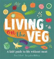 Living on the Veg: A kids' guide to life without meat (Hardback)