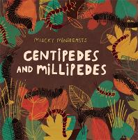 Mucky Minibeasts: Centipedes and Millipedes - Mucky Minibeasts (Hardback)