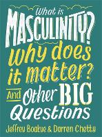 What is Masculinity? Why Does it Matter? And Other Big Questions - And Other Big Questions (Hardback)