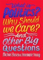 What Is Politics? Why Should we Care? And Other Big Questions (Hardback)