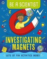Be a Scientist: Investigating Magnets - Be a Scientist (Hardback)