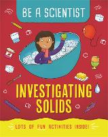 Be a Scientist: Investigating Solids - Be a Scientist (Hardback)