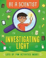Be a Scientist: Investigating Light - Be a Scientist (Hardback)