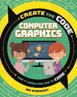 Create the Code: Computer Graphics - Create the Code (Hardback)