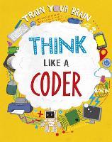 Train Your Brain: Think Like a Coder - Train Your Brain (Hardback)