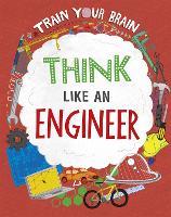 Train Your Brain: Think Like an Engineer - Train Your Brain (Hardback)