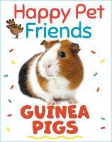 Happy Pet Friends: Guinea Pigs - Happy Pet Friends (Hardback)
