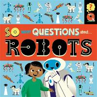 So Many Questions: About Robots - So Many Questions (Hardback)