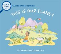 A First Look At: This is our Planet: A First Look at Taking Care of the Earth - A First Look At (Hardback)