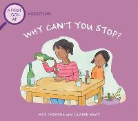 A First Look At: Why Can't You Stop?: A First Look at Addiction - A First Look At (Hardback)