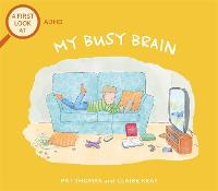 A First Look At: My Busy Brain: A First Look at ADHD - A First Look At (Hardback)