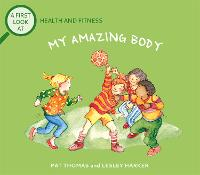 A First Look At: Health and Fitness: My Amazing Body - A First Look At (Paperback)