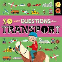 So Many Questions: About Transport - So Many Questions (Hardback)