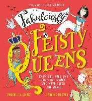 Fabulously Feisty Queens: 15 of the brightest and boldest women who have ruled the world (Paperback)