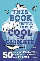 This Book Will (Help) Cool the Climate: 50 Ways to Cut Pollution, Speak Up and Protect Our Planet! (Paperback)