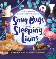 Snug Bugs and Sleeping Lions: Bedtime in the Animal Kingdom (Paperback)