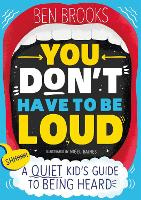 You Don't Have to be Loud: A Quiet Kid's Guide to Being Heard (Paperback)
