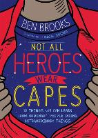 Not All Heroes Wear Capes: 10 Things We Can Learn From the Ordinary People Doing Extraordinary Things (Paperback)