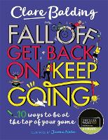Fall Off, Get Back On, Keep Going: 10 ways to be at the top of your game! (Paperback)