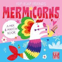 Flip-Flap Friends: Mermicorns: A Mix and Match Book - Flip-Flap Friends (Board book)