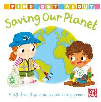 Find Out About: Saving Our Planet: A lift-the-flap book about being green - Find Out About (Board book)