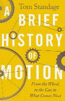 A Brief History of Motion: From the Wheel to the Car to What Comes Next (Hardback)