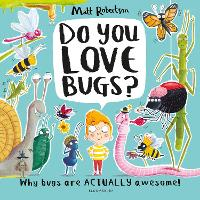 Do You Love Bugs?: The creepiest, crawliest book in the world (Hardback)