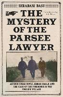 The Mystery of the Parsee Lawyer: Arthur Conan Doyle, George Edalji and the Case of the Foreigner in the English Village (Hardback)