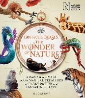 Fantastic Beasts: The Wonder of Nature: Amazing Animals and the Magical Creatures of Harry Potter and Fantastic Beasts (Hardback)
