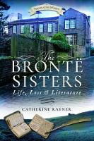 The Bronte Sisters: Life, Loss and Literature (Paperback)