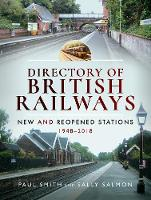 Directory of British Railways: New and Reopened Stations 1948-2018 (Hardback)