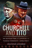 Churchill and Tito: SOE, Bletchley Park and Supporting the Yugoslav Communists in World War II (Hardback)