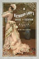 A Victorian Lady's Guide to Fashion and Beauty (Paperback)