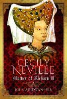 Cecily Neville: Mother of Richard III (Hardback)