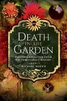 Death in the Garden: Poisonous Plants and Their Use Throughout History (Paperback)
