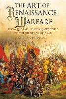 The Art of Renaissance Warfare: From the Fall of Constantinople to the Thirty Years War (Paperback)