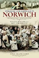 Struggle and Suffrage in Norwich: Women's Lives and the Fight for Equality - Struggle and Suffrage (Paperback)