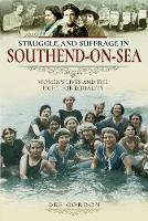 Struggle and Suffrage in Southend-on-Sea: Women's Lives and the Fight for Equality - Struggle and Suffrage (Paperback)