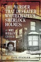 The Murder that Defeated Whitechapel's Sherlock Holmes: At Mrs Ridgley's Corner (Paperback)