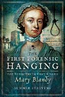 The First Forensic Hanging: The Toxic Truth that Killed Mary Blandy (Paperback)
