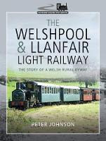 The Welshpool & Llanfair Light Railway: The Story of a Welsh Rural Byway - Narrow Gauge Railways (Hardback)