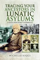 Tracing Your Ancestors in Lunatic Asylums: A Guide for Family Historians - Tracing Your Ancestors (Paperback)