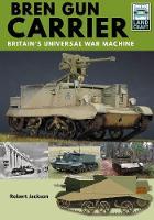 Bren Gun Carrier: Britain's Universal War Machine - Land Craft (Paperback)