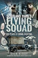 Scotland Yard's Flying Squad: 100 Years of Crime Fighting (Hardback)